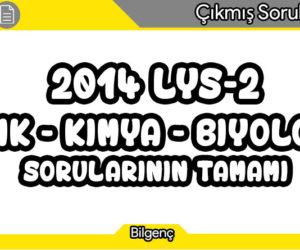 2014 LYS-2 (Fizik-Kimya-Biyoloji) Sorularının Tamamı
